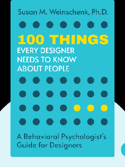 100 Things Every Designer Needs to Know About People by Susan M. Weinschenk, Ph.D.