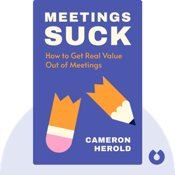 Meetings Suck: Turning One of The Most Loathed Elements of Business into One of the Most Valuable by Cameron Herold