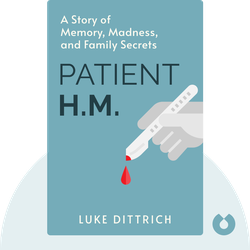 Patient H.M.: A Story of Memory, Madness, and Family Secrets by Luke Dittrich