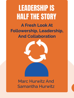 Leadership is Half the Story: A Fresh Look at Followership, Leadership, and Collaboration von Marc Hurwitz and Samantha Hurwitz