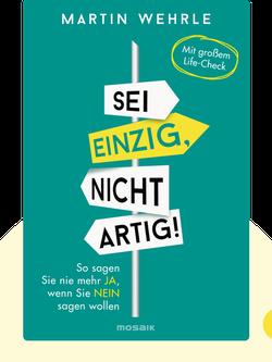 Sei einzig, nicht artig!: So sagen Sie nie mehr JA, wenn Sie NEIN sagen wollen by Martin Wehrle