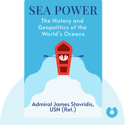Sea Power: The History and Geopolitics of the World's Oceans by Admiral James Stavridis, USN (Ret.)