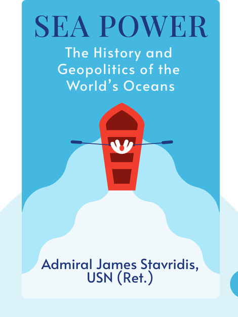 Sea Power: The History and Geopolitics of the World's Oceans von Admiral James Stavridis, USN (Ret.)