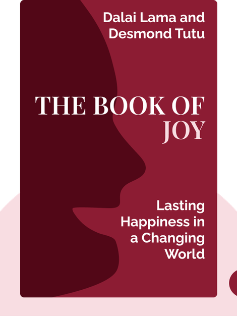 The Book of Joy: Lasting Happiness in a Changing World by Dalai Lama and Desmond Tutu