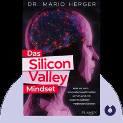 Das Silicon Valley Mindset: Was wir vom Innovationsweltmeister lernen und mit unseren Stärken verbinden können by Mario Herger