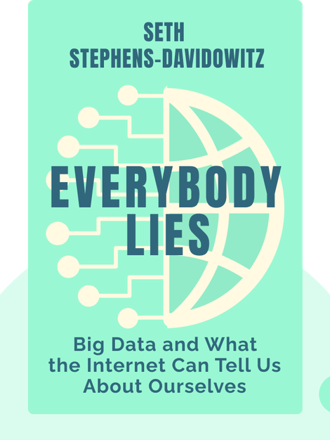 Everybody Lies: Big Data, New Data and What the Internet Can Tell Us About Who We Really Are von Seth Stephens-Davidowitz