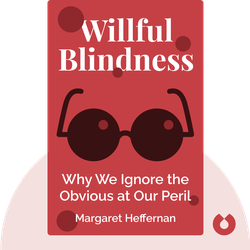 Willful Blindness: Why We Ignore the Obvious at Our Peril by Margaret Heffernan