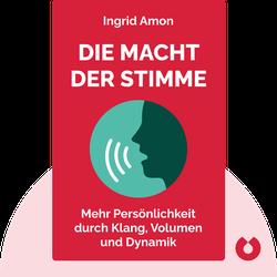 Die Macht der Stimme: Mehr Persönlichkeit durch Klang, Volumen und Dynamik by Ingrid Amon