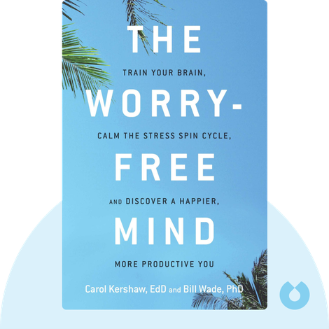 The Worry-Free Mind by Carol Kershaw, Bill Wade