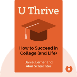 U Thrive: How to Succeed in College (and Life) by Daniel Lerner and Alan Schlechter