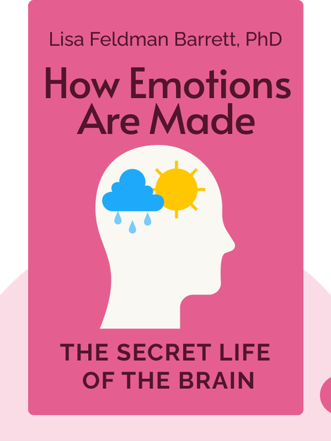 How Emotions Are Made: The Secret Life of the Brain  by Lisa Feldman Barrett, PhD