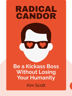Radical Candor: Be a Kickass Boss Without Losing Your Humanity by Kim Scott