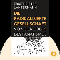 Die radikalisierte Gesellschaft: Von der Logik des Fanatismus von Ernst-Dieter Lantermann