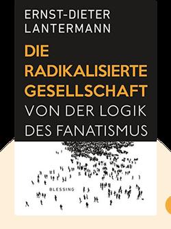 Die radikalisierte Gesellschaft: Von der Logik des Fanatismus by Ernst-Dieter Lantermann