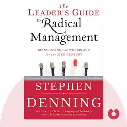 The Leader's Guide to Radical Management: Reinventing the Workplace for the 21st Century von Stephen Denning