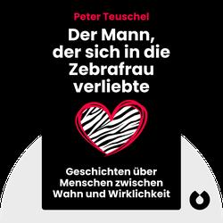 Der Mann, der sich in die Zebrafrau verliebte: Geschichten über Menschen zwischen Wahn und Wirklichkeit by Peter Teuschel
