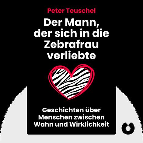 Der Mann, der sich in die Zebrafrau verliebte by Peter Teuschel