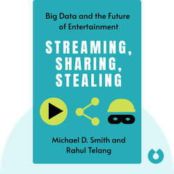 Streaming, Sharing, Stealing: Big Data and the Future of Entertainment by Michael D. Smith and Rahul Telang