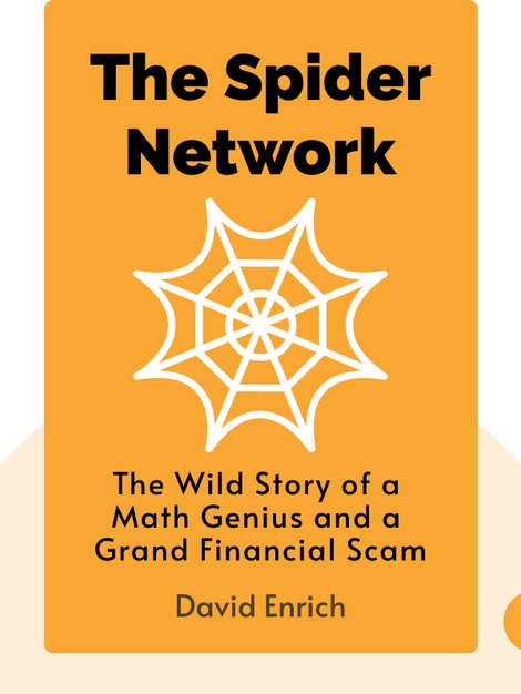 The Spider Network: The Wild Story of a Math Genius, a Gang of Backstabbing Bankers, and One of the Greatest Scams in Financial History von David Enrich