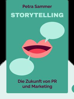 Storytelling: Die Zukunft von PR und Marketing by Petra Sammer