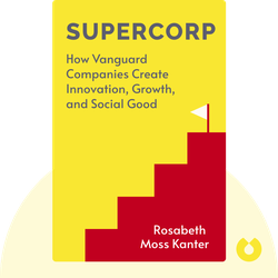 SuperCorp: How Vanguard Companies Create Innovation, Profits, Growth, and Social Good von Rosabeth Moss Kanter