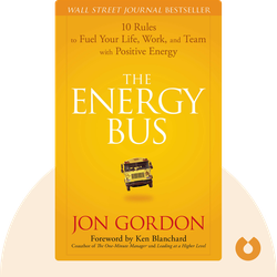 The Energy Bus: 10 Rules to Fuel Your Life, Work, and Team with Positive Energy von Jon Gordon