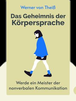 Das Geheimnis der Körpersprache: Entschlüsseln Sie die Körperhaltung Ihres Gegenübers und werden Sie Meister im Lesen und Verstehen von nonverbaler Kommunikation! by Werner von Theiß