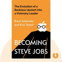 Becoming Steve Jobs: The Evolution of a Reckless Upstart into a Visionary Leader von Brent Schlender and Rick Tetzeli