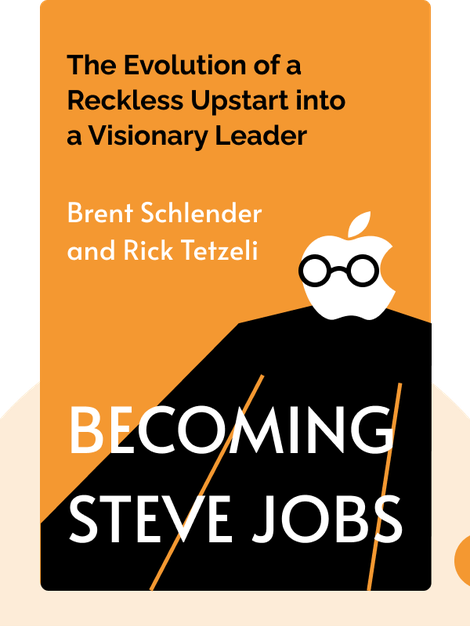 Becoming Steve Jobs: The Evolution of a Reckless Upstart into a Visionary Leader by Brent Schlender and Rick Tetzeli