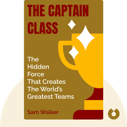 The Captain Class: The Hidden Force That Creates the World's Greatest Teams by Sam Walker