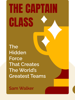 The Captain Class: The Hidden Force That Creates the World's Greatest Teams von Sam Walker