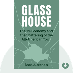 Glass House: The 1% Economy and the Shattering of the All-American Town by Brian Alexander