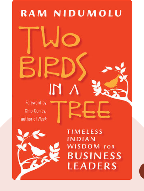Two Birds in a Tree: Timeless Indian Wisdom for Business Leaders by Ram Nidumolu