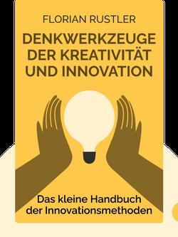 Denkwerkzeuge der Kreativität und Innovation: Das kleine Handbuch der Innovationsmethoden by Florian Rustler