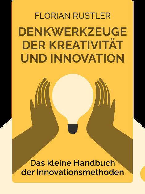 Denkwerkzeuge der Kreativität und Innovation: Das kleine Handbuch der Innovationsmethoden von Florian Rustler
