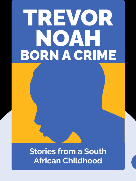 Born a Crime : Stories from a South African Childhood by Trevor Noah