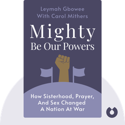 Mighty Be Our Powers: How Sisterhood, Prayer, and Sex Changed a Nation at War by Leymah Gbowee with Carol Mithers