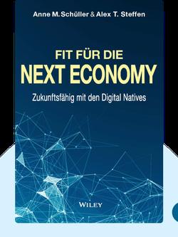 Fit für die Next Economy: Zukunftsfähig mit den Digital Natives by Anne Schüller & Alex Steffen