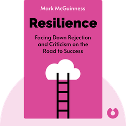 Resilience: Facing Down Rejection and Criticism on the Road to Success by Mark McGuinness