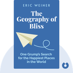The Geography of Bliss: One Grump's Search for the Happiest Places in the World von Eric Weiner
