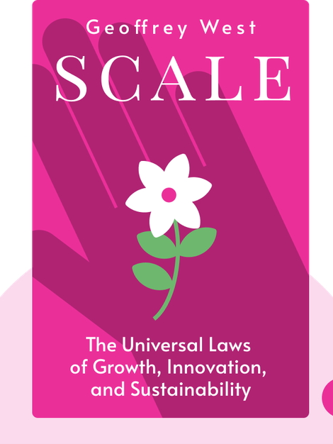 Scale: The Universal Laws of Growth, Innovation, Sustainability and the Pace of Life in Organisms, Cities, Economies and Companies by Geoffrey West