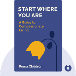 Start Where You Are: A Guide to Compassionate Living by Pema Chödrön