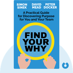 Find Your WHY: A Practical Guide for Discovering Purpose for You and Your Team by Simon Sinek, David Mead, Peter Docker