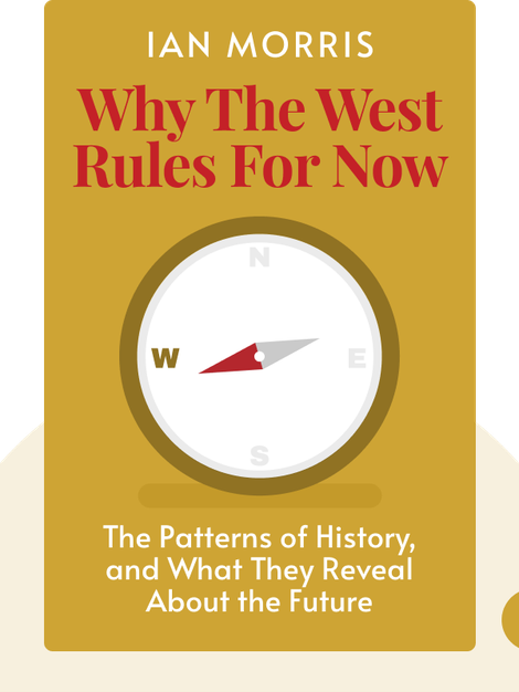 Why The West Rules – For Now: The Patterns of History, and What They Reveal About the Future by Ian Morris