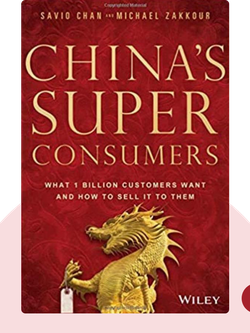 China's Super Consumers: What 1 Billion Customers Want and How to Sell it to Them by Savio Chan and Michael Zakkour
