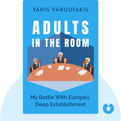Adults in The Room: My Battle With Europe's Deep Establishment von Yanis Varoufakis