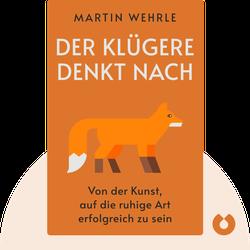 Der Klügere denkt nach: Von der Kunst, auf die ruhige Art erfolgreich zu sein von Martin Wehrle
