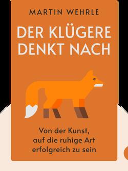 Der Klügere denkt nach: Von der Kunst, auf die ruhige Art erfolgreich zu sein by Martin Wehrle