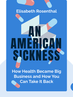 An American Sickness: How Health Became Big Business and How You Can Take It Back by Elisabeth Rosenthal
