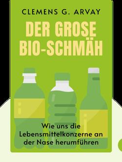 Der große Bio-Schmäh: Wie uns die Lebensmittelkonzerne an der Nase herumführen von Clemens G. Arvay